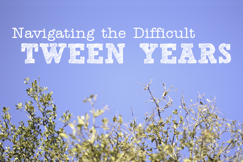 Navigating the Difficult Tween Years